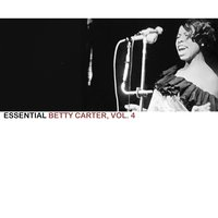 Essential Betty Carter, Vol. 4 — Betty Carter