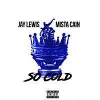So Cold — Mista Cain, Jay Lewis