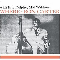 Where? (feat. Eric Dolphy) — Ron Carter