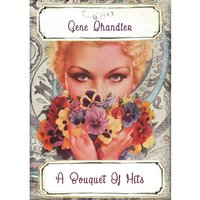 A Bouquet Of Hits — Gene Chandler