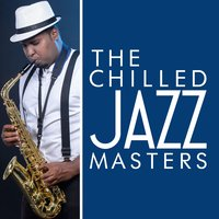 The Chilled Jazz Masters — Chilled Jazz Masters