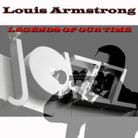 Legends of Our Time — Louis Armstrong
