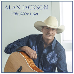 The Older I Get — Alan Jackson
