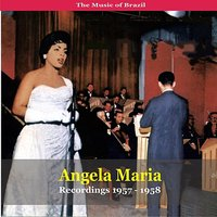 The Music of Brazil / Angela Maria  / Recordings 1957 - 1958 — Angela Maria