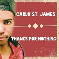 Thanks for Nothing — Carlo St. James