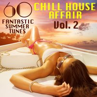 A Chill House Affair, Vol. 2 (60 Fantastic Summer Tunes) — сборник