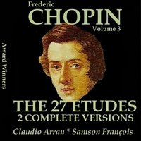 Chopin, Vol. 3 : The 27 Etudes - Two Complete Versions — Фредерик Шопен, Claudio Arrau, Samson Francois