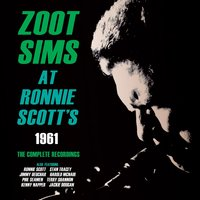 Zoot Sims at Ronnie Scott's 1961 - The Complete Recordings — Zoot Sims