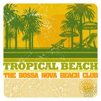Tropical Beach - the Bossa Nova Beach Club — сборник