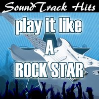 Play It Like a Rock Star: Soundtracks Hits — The Original Hit Makers