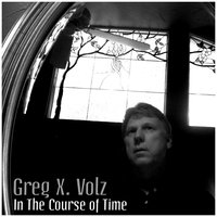 In The Course of Time — Greg X. Volz