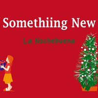 La Nochebuena — Somethiing new