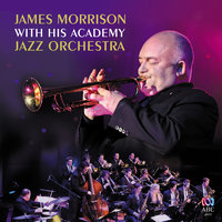 James Morrison With His Academy Jazz Orchestra — James Morrison, James Morrison Academy Jazz Orchestra