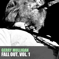 Fall Out, Vol. 1 — Gerry Mulligan