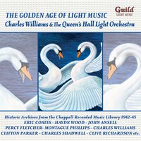 The Golden Age of Light Music: Charles Williams & The Queen's Hall Light Orchestra — Charles Williams, Eric Coates, Clive Richardson, Queen's Hall Light Orchestra, Percy Fletcher, Haydn Wood