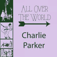 All Over The World — Charlie Parker