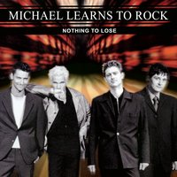 Nothing To Lose — Michael Learns To Rock