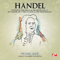 "Handel: Concerto for Organ and Orchestra No. 13 in F Major, Op. 4 ""The Cuckoo and the Nightingale"", HMV 295 — Георг Фридрих Гендель"