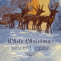 White Christmas — Vincent Lopez