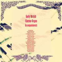 Early British Cinema Organ Accompaniments — сборник