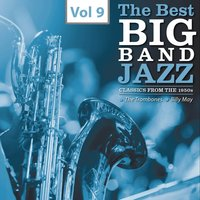 The Best Big Bands - Jazz Classics from the 1950s, Vol.9 — Billy May, The Trombones Inc., The Trombones, Inc., Billy May