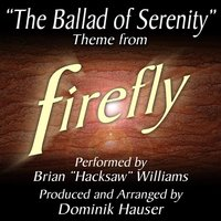 "The Ballad of Serenity (From ""Firefly"") — Dominik Hauser, Brian ""Hacksaw"" Williams"")"