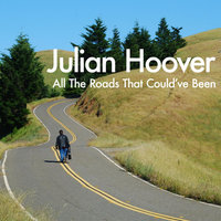 All The Roads That Could've Been — Julian Hoover