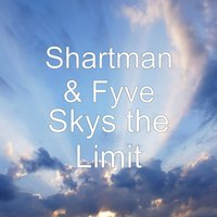 Skys the Limit — Fyve, SHARTMAN