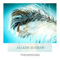 As Light As Straw — Yves Montand