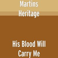 His Blood Will Carry Me — Martins Heritage