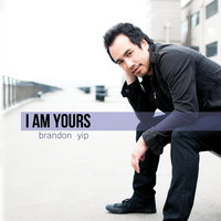 I Am Yours — Brandon Yip