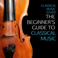 Classical Music Study: The Beginner's Guide to Classical Music, The Very Best Classical Music For Beginners - Mozart, Beethoven, Bach, Chopin & More! — сборник