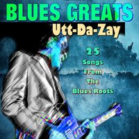 Blues Greats  Utt-Da-Zay — сборник