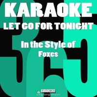 Let Go for Tonight (In the Style of Foxes) - Single — Karaoke 365