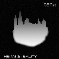 The Fake Reality — Ten23