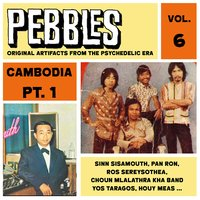 Pebbles Vol. 6, Cambodia Pt. 1, Originals Artifacts from the Psychedelic Era — сборник