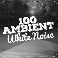 100 Ambient White Noise — White Noise, White Noise Research, White Noise|White Noise Research