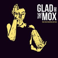Never Seen — Glad and the Mox