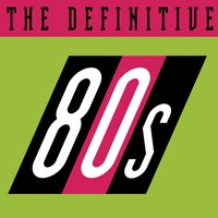 The Definitive 80's (eighties) — сборник