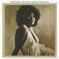 Love Is Here And Now You're Gone — Tami Lynn