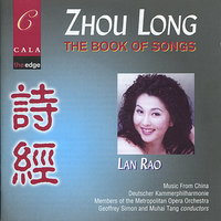Zhou Long: The Book of Songs — Muhai Tang, Lan Rao, Deutsche Kammerphilharmonie, Geoffrey Simon, Music from China, Members of the Metropolitan Opera Orchestra