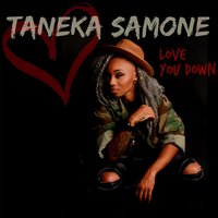 Love You Down — Taneka Samone