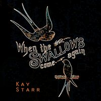 When The Swallows come again — Kay Starr
