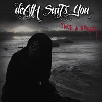 Take a Breath — Death Suits You