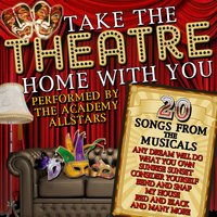 Take the Theatre Home with You: 20 Songs from the Musicals — The Academy Allstars