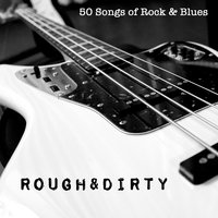 Rough and Dirty - 50 Songs of Rock and Blues — сборник
