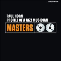 Profile of a Jazz Musician — Paul Horn