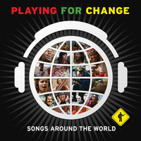 Songs Around the World — Playing for Change