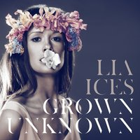 Grown Unknown — Lia Ices