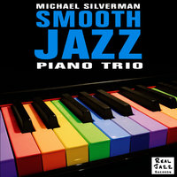 Michael Silverman Smooth Jazz Piano Trio — Michael Silverman Smooth Jazz Piano Trio